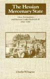 The Hessian Mercenary State:  Ideas, Institutions, and Reform under Frederick II, 1760-1785